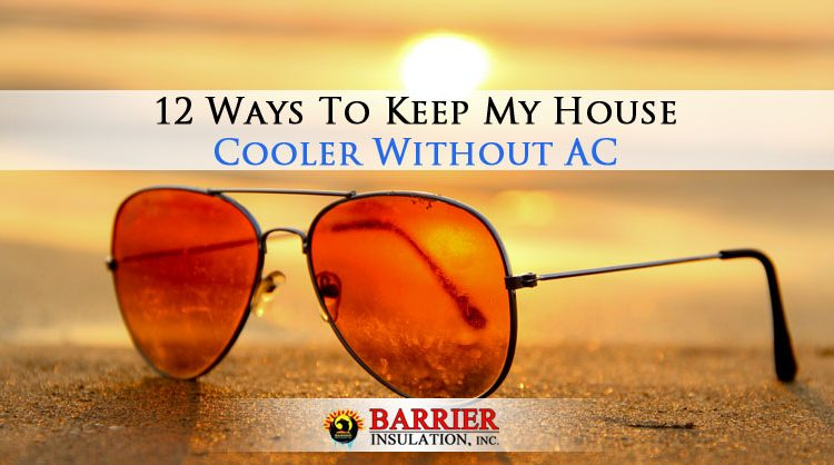 12 Ways To Keep My House Cooler Without Ac Barrier Az