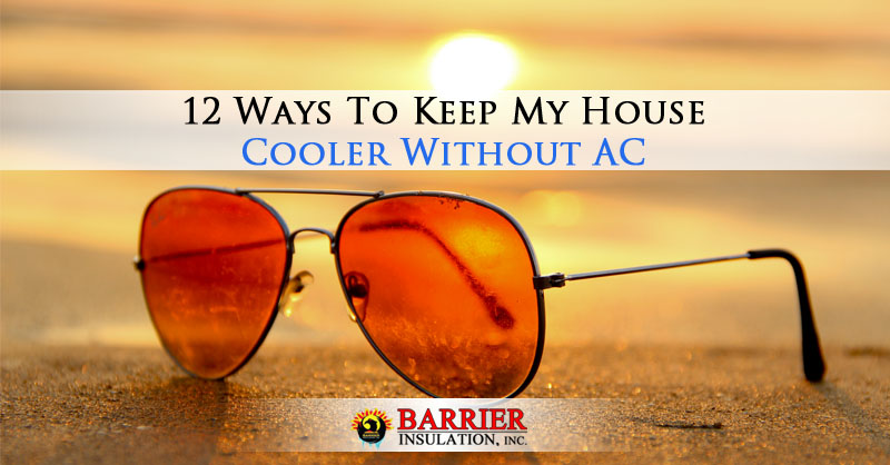 12 Ways To Keep My House Cooler Without Ac Barrier