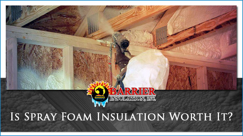 Is Spray Foam Insulation Worth It Barrier Insulation Inc