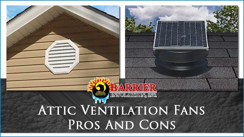 Attic Ventilation Fans Pros And Cons Barrier Insulation Inc