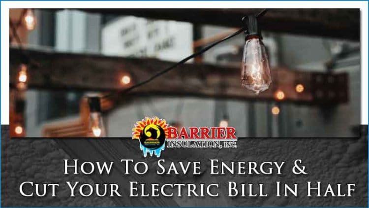 How To Save Energy and Cut Your Electric Bill In Half
